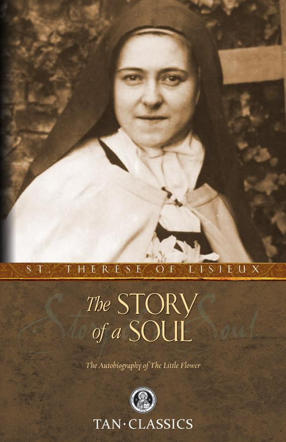 Story of A Soul The Autobiography of the Little Flower By: St Therese of Liseux