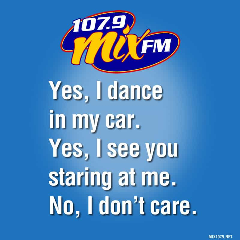 Yes, I dance in my car.