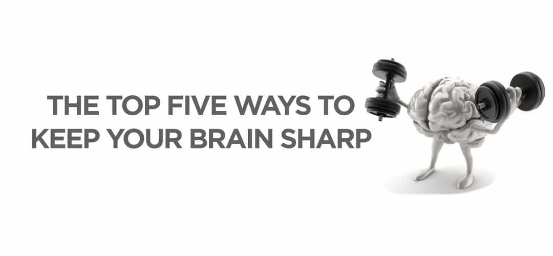 The Top 5 Ways to Keep Your Brain Sharp