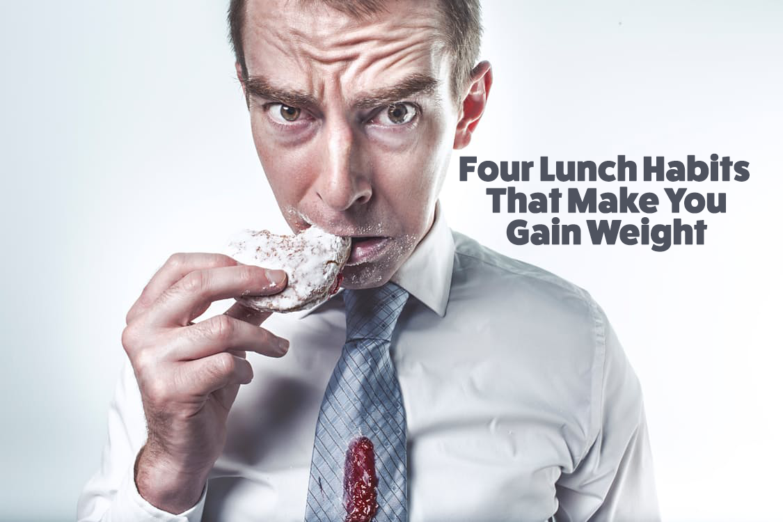 Four Lunch Habits That Make You Gain Weight