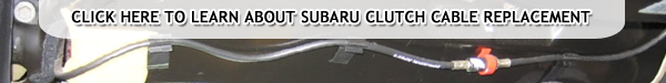 Learn more about Replacing the Clutch Cable in your Subaru Car or SUV