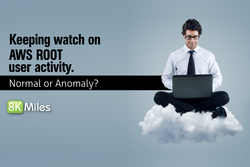 Keeping watch on AWS ROOT user activity is normal or anomaly