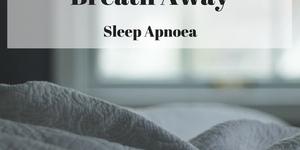 read about You Take my Breath Away - Sleep Apnoea