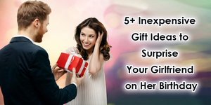 read about 5+ Inexpensive Gift Ideas to Surprise Your Girlfriend on Her Birthday