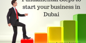 read about Fundamental Steps to begin your business in Dubai