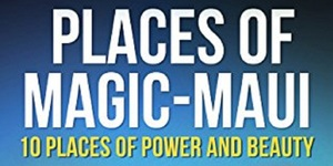read about Places of Magic MAUI: 10 Places of Power and Beauty; Including Secret