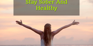 read about 5 Tips to Help You Stay Sober and Healthy