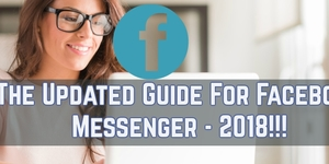 read about The Updated Guide For Facebook Messenger - 2018 Updated!!!