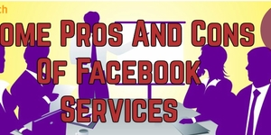 read about Some Pros And Cons Of Facebook Related Services?