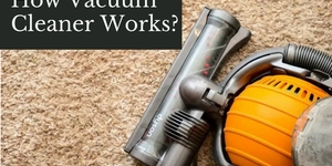 read about How Vacuum Cleaner Works