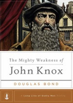 Mighty Weakness of John Knox