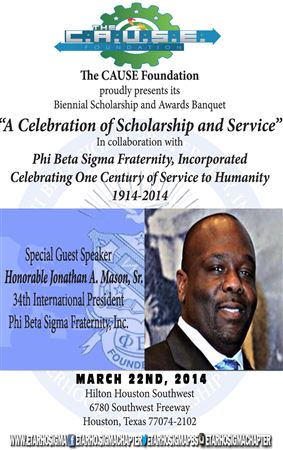 CAUSE FoundationPhi Beta Sigma Fraternity, Inc. Eta Rho Sigma ChapterWhy and What: Biennial Scholarship and Centennial Celebration BanquetWhere: Hilton Houston SouthwestWhen: March 22nd,2014