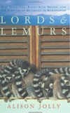 Lords and Lemurs: Mad Scientists, Kings With Spears, and the Survival of Diversity in Madagascar , by Alison Jolly
