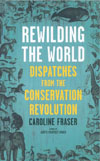 Rewilding the World: Dispatches from the Conservation Revolution , Caroline Fraser