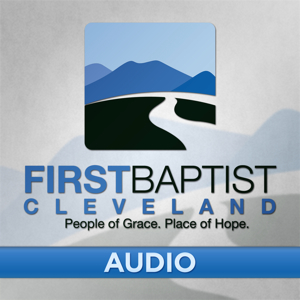 First Baptist Cleveland Audio Podcast