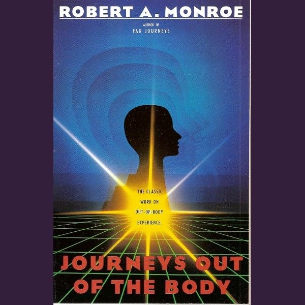 Journeys Out of the Body by Robert Monroe