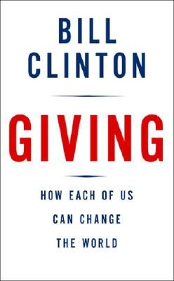 Giving- How Each of Us Can Change the World by Bil