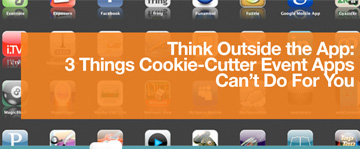 Think Outside the App: 3 Things Cookie-Cutter Event Apps Can