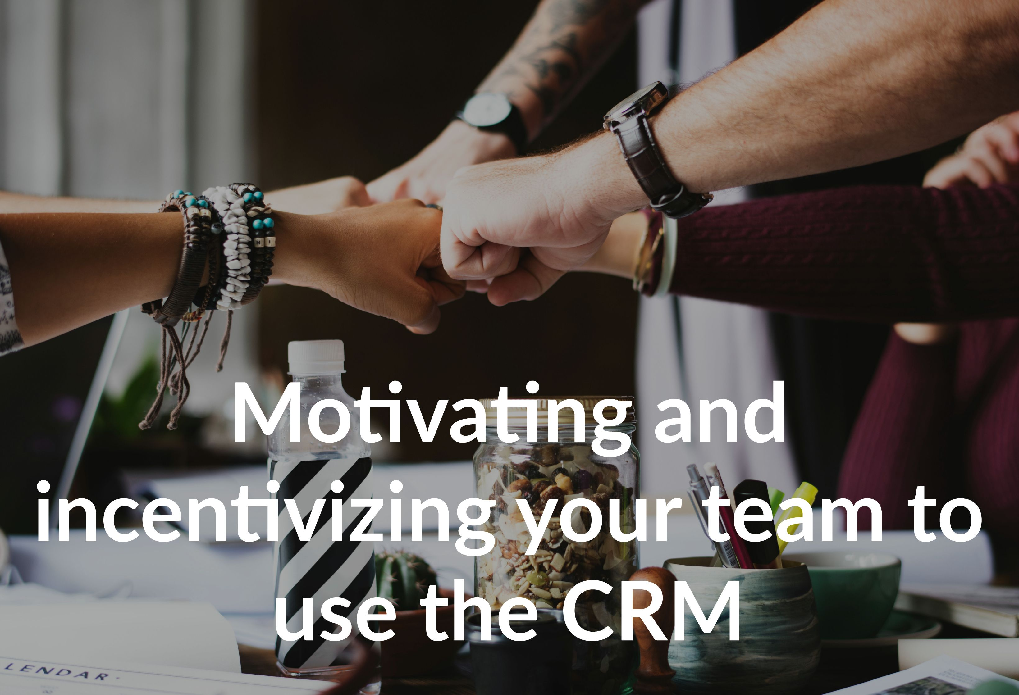 Motivating and incentivizing your team to use the CRM
