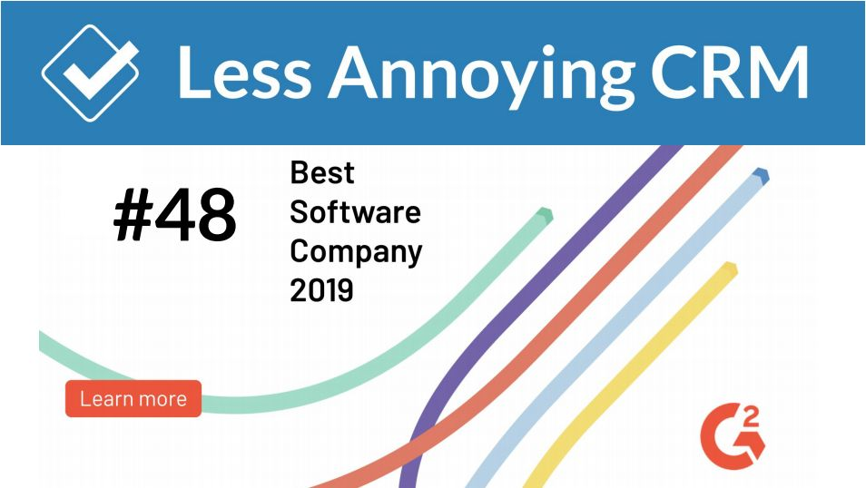 Less Annoying CRM ranks #48 in G2 Crowd's best software for sales in 2019 list!