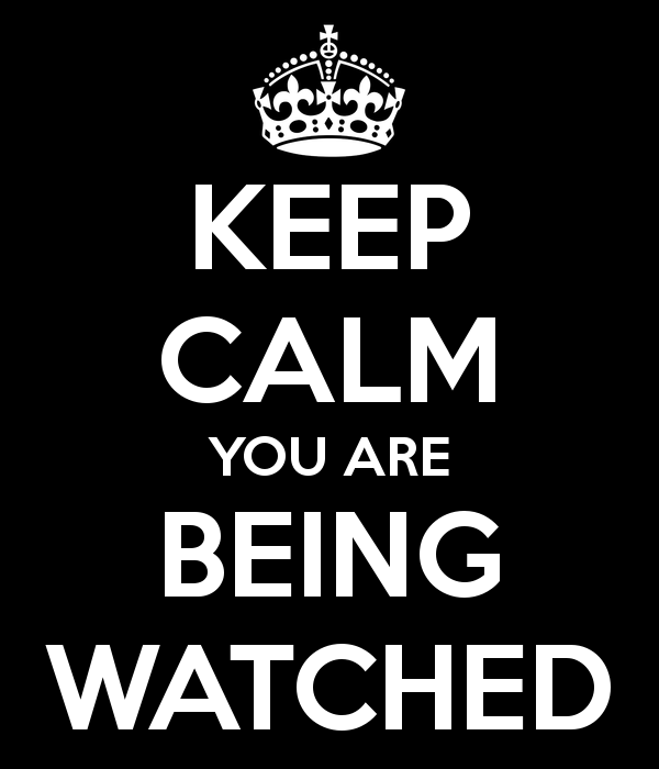 Keep calm, you are being watched!