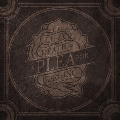 A Plea For Purging - The Life & Death Of A Plea For Purging