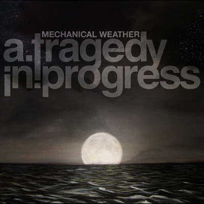 A Tragedy In Progress - Mechanical Weather