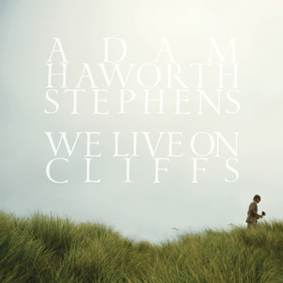 Adam Haworth Stephens - We Live On Cliffs
