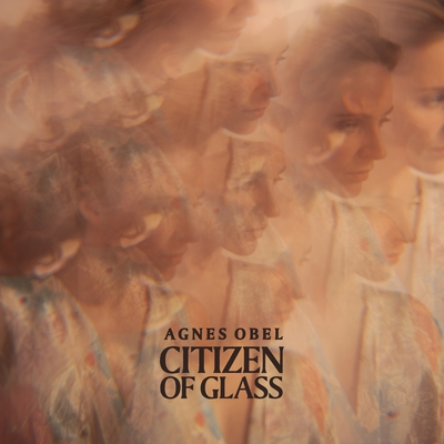 Agnes Obel - Citizen Of Glass