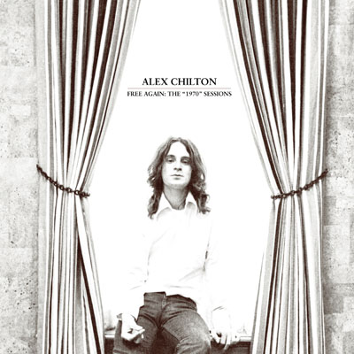 Alex Chilton - Free Again The '1970' Sessions