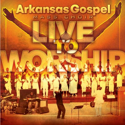Arkansas Gospel Mass Choir - Live To Worship