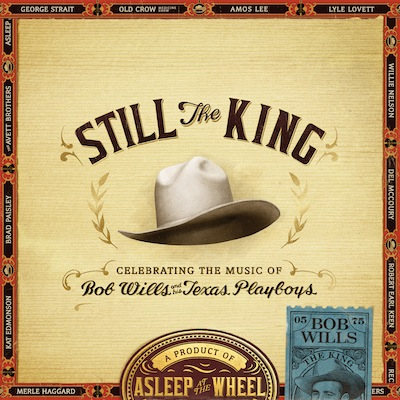 Asleep At The Wheel - Still The King: Celebrating The Music Of Bob Wills
