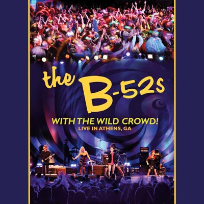 The B-52s - With The Wild Crowd! Live In Athens, GA (CD/DVD/Blu-ray)