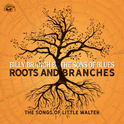 Billy Branch & The Sons Of Blues - Roots And Branches: The Songs Of Little Walter