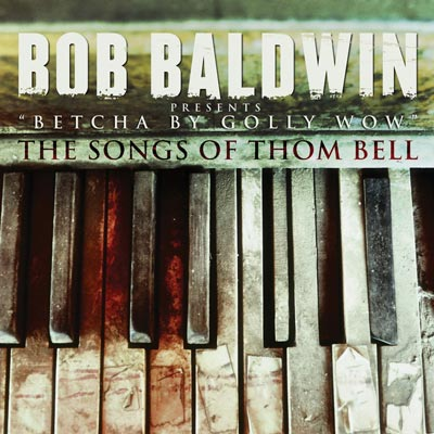 Bob Baldwin - Betcha By Golly Wow: The Songs Of Thom Bell