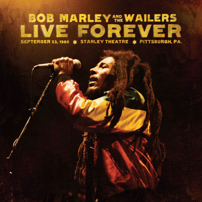 Bob Marley & The Wailers - Live Forever: September 23, 1980 - Stanley Theatre, Pittsburgh PA