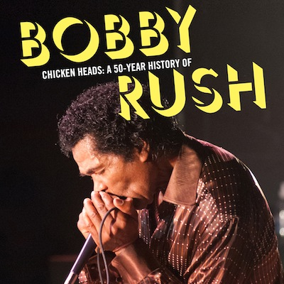 Bobby Rush - Chicken Heads: A 50-Year History Of Bobby Rush