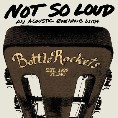 The Bottle Rockets - Not So Loud: An Acoustic Evening With The Bottle Rockets