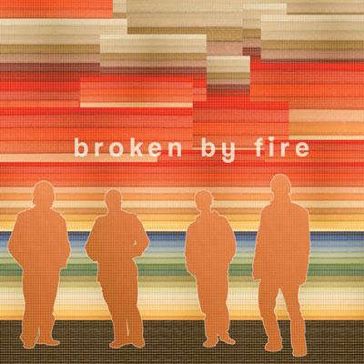 Broken By Fire - Broken By Fire