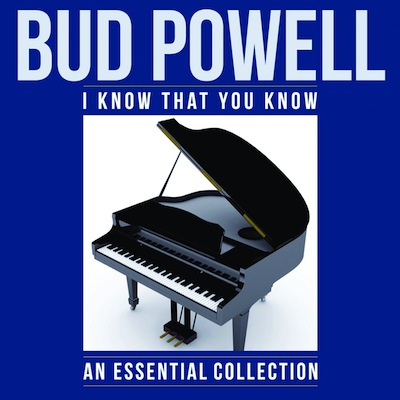 Bud Powell - I Know That You Know: An Essential Collection