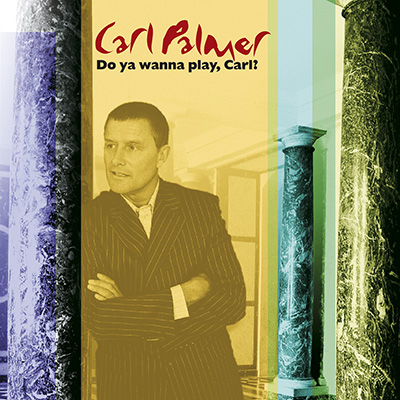 Carl Palmer - Do You Wanna Play, Carl?: The Carl Palmer Anthology