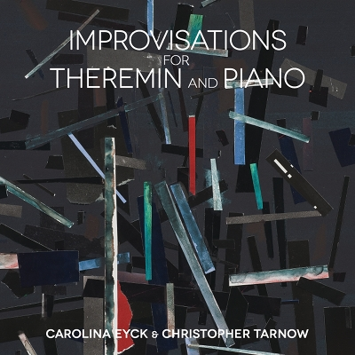Carolina Eyck & Christopher Tarnow - Improvisations For Theremin And Piano