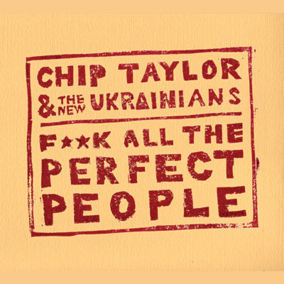Chip Taylor & The New Ukrainians - F**K All The Perfect People