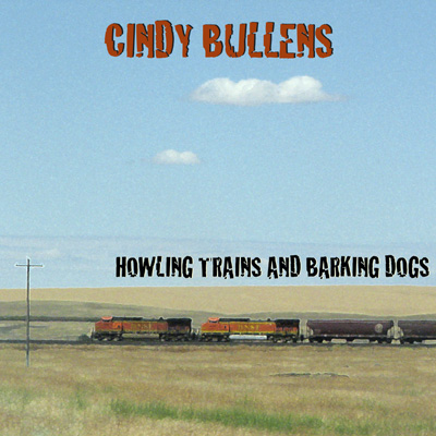 Cindy Bullens - Howling Trains And Barking Dogs