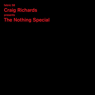 Craig Richards Presents The Nothing Special - Fabric 58