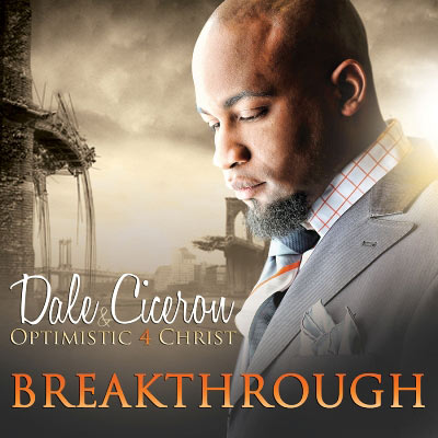 Dale Ciceron & Optimistic 4 Christ - Breakthrough