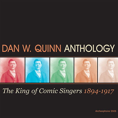 Dan W. Quinn - Anthology: The King Of Comic Singers, 1894-1917