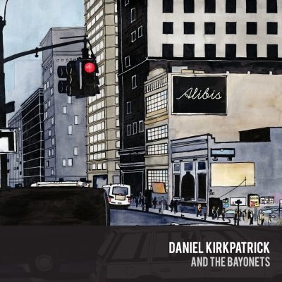 Daniel Kirkpatrick And The Bayonets - Alibis