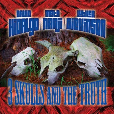 David Hidalgo, Mato Nanji, & Luther Dickinson - 3 Skulls And The Truth