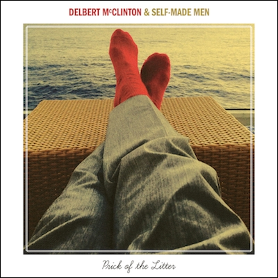 Delbert McClinton & Self-Made Men - Prick Of The Litter